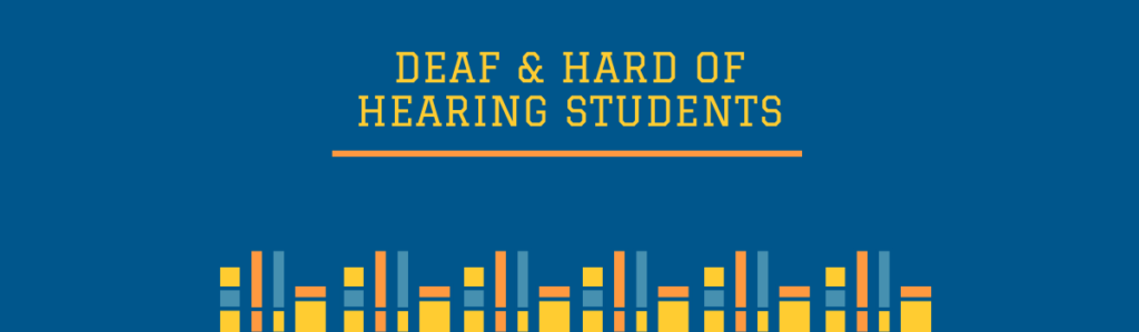 Deaf & Hard of Hearing Students